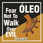oleo fear not to walk over evil